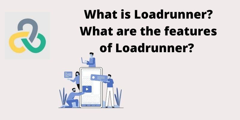 What is Loadrunner? What are the features of Loadrunner?